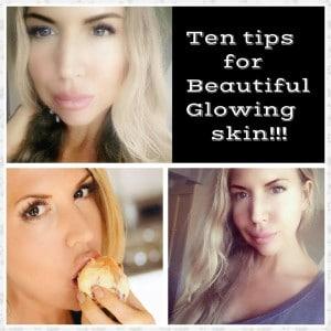 My top ten tips for beautiful GLOWING skin!